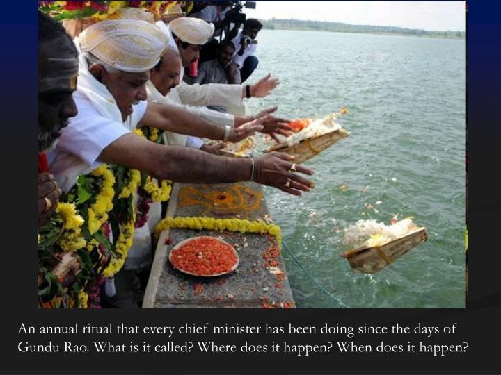 An annual ritual that every chief minister has been doing since the days of Gundu Rao. What is it called? Where does it happen? When does it happen?