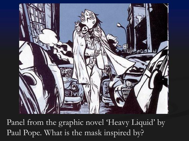 Panel from the graphic novel 'Heavy Liquid' by Paul Pope. What is the mask inspired by?