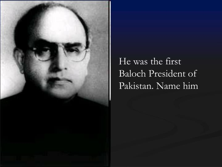 He was the first Baloch President of Pakistan. Name him