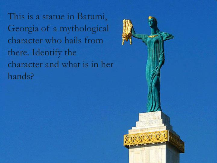 This is a statue in Batumi, Georgia of a mythological character who hails from there. Identify the character and what is in her hands?