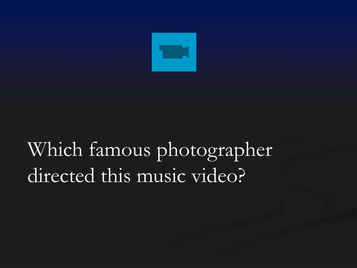 Which famous photographer directed this music video?