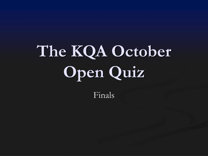The kqa october open quiz