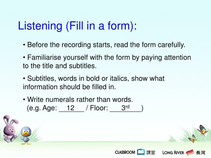 Listening (Fill in a form):