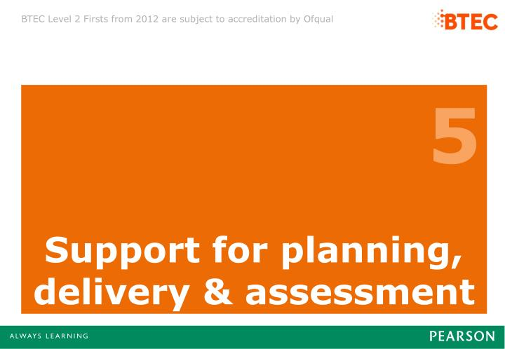 Support for planning, delivery & assessment