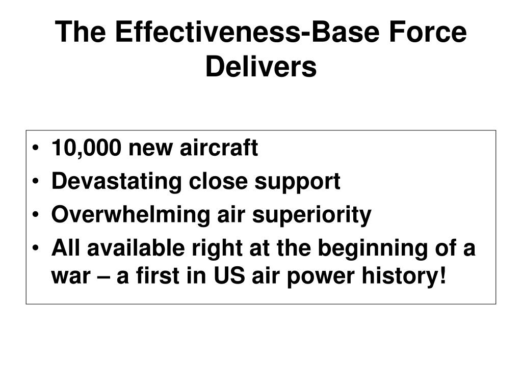 The Effectiveness-Base Force Delivers