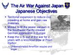 the air war against japan japanese objectives