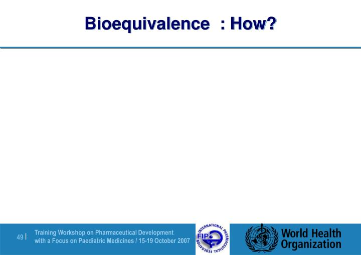 Bioequivalence  : How?
