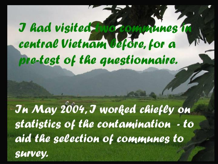 I had visited two communes in central vietnam before for a pre test of the questionnaire