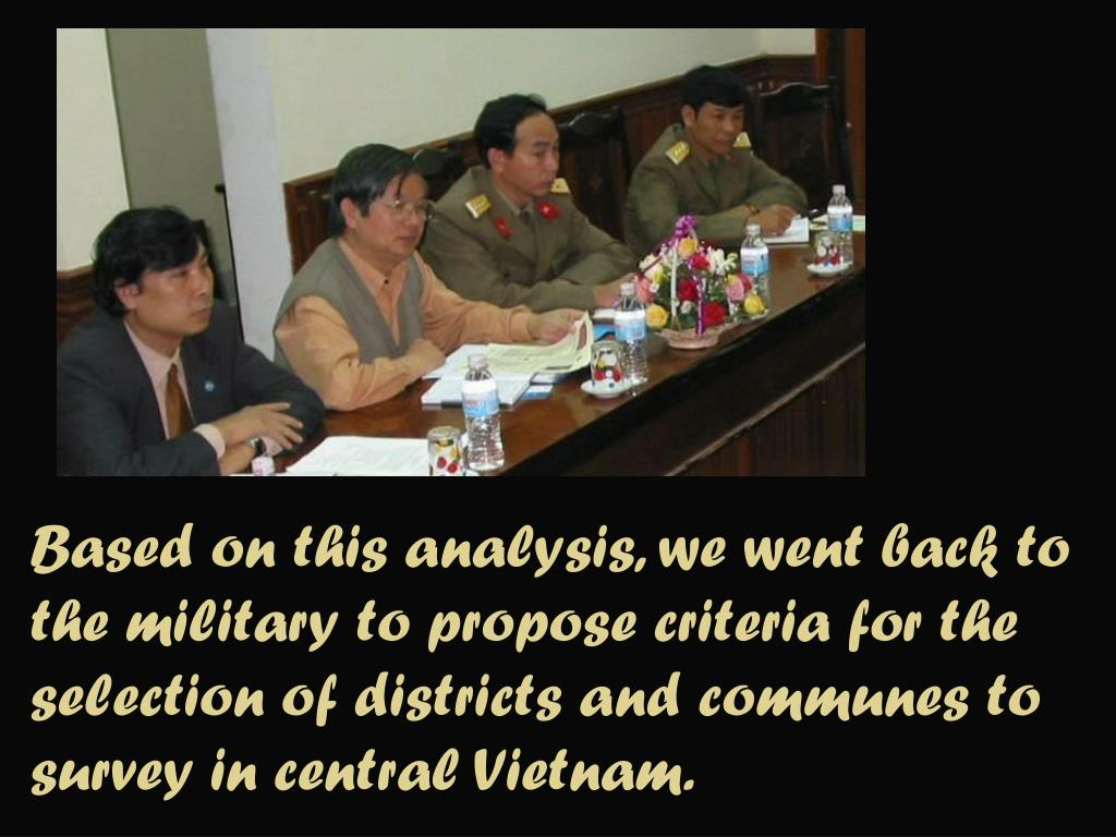 Based on this analysis, we went back to the military to propose criteria for the selection of districts and communes to survey in central Vietnam.