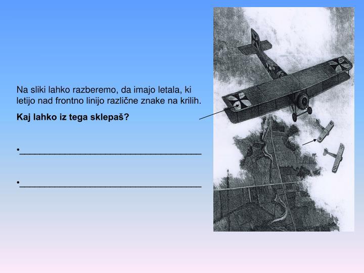 Na sliki lahko razberemo, da imajo letala, ki letijo nad frontno linijo različne znake na krilih.