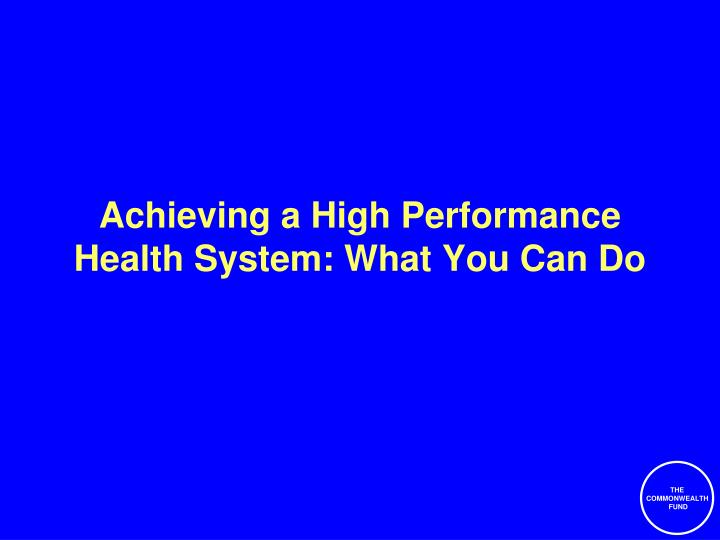 Achieving a High Performance Health System: What You Can Do