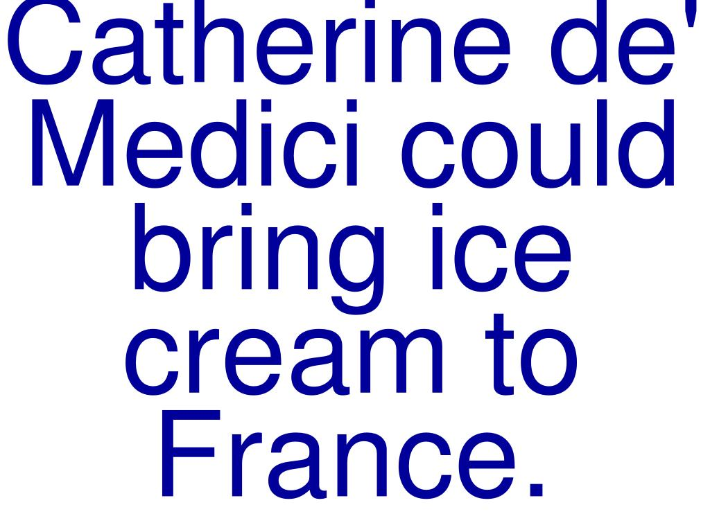 Catherine de' Medici could bring ice cream to France