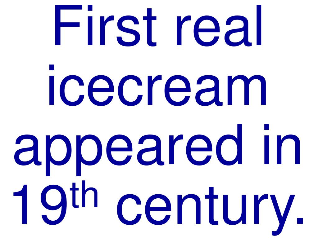 First real icecream appeared in 19