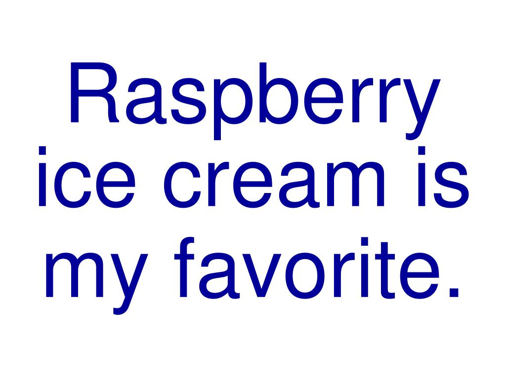 Raspberry ice cream is my favorite.