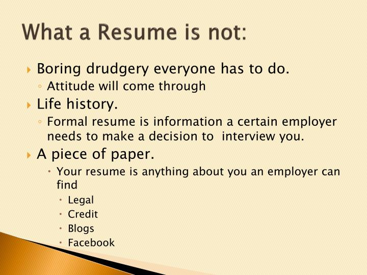 What a Resume is not: