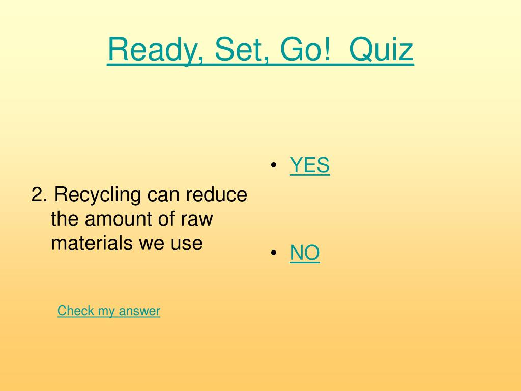 2. Recycling can reduce the amount of raw materials we use