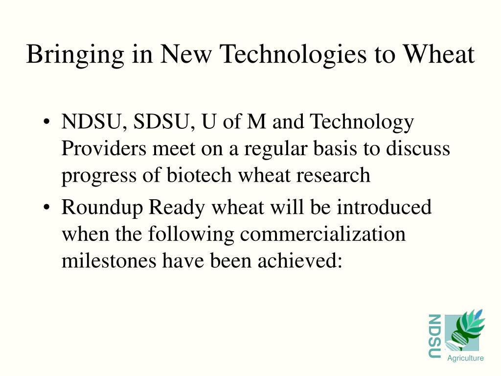 NDSU, SDSU, U of M and Technology Providers meet on a regular basis to discuss progress of biotech wheat research