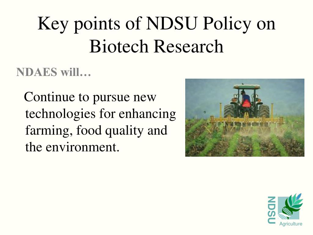 Continue to pursue new technologies for enhancing farming, food quality and the environment.
