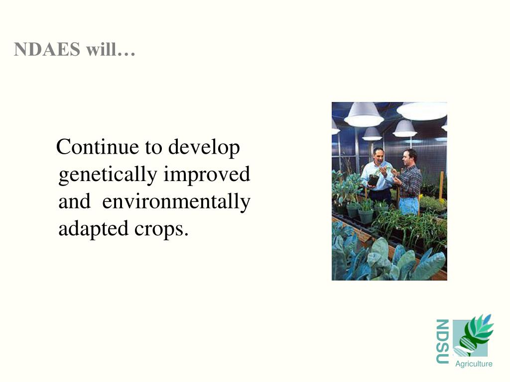 Continue to develop genetically improved and  environmentally adapted crops.