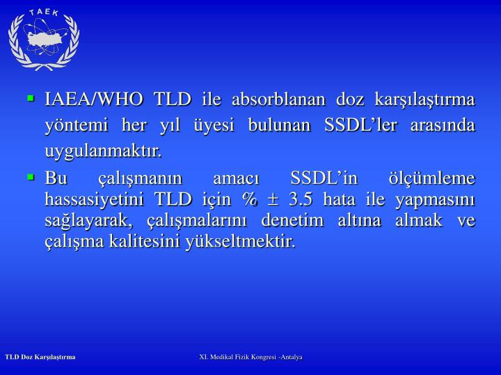IAEA/WHO TLD ile absorblanan doz karlatrma yntemi her yl yesi bulunan SSDLler arasnda uygulanmaktr.