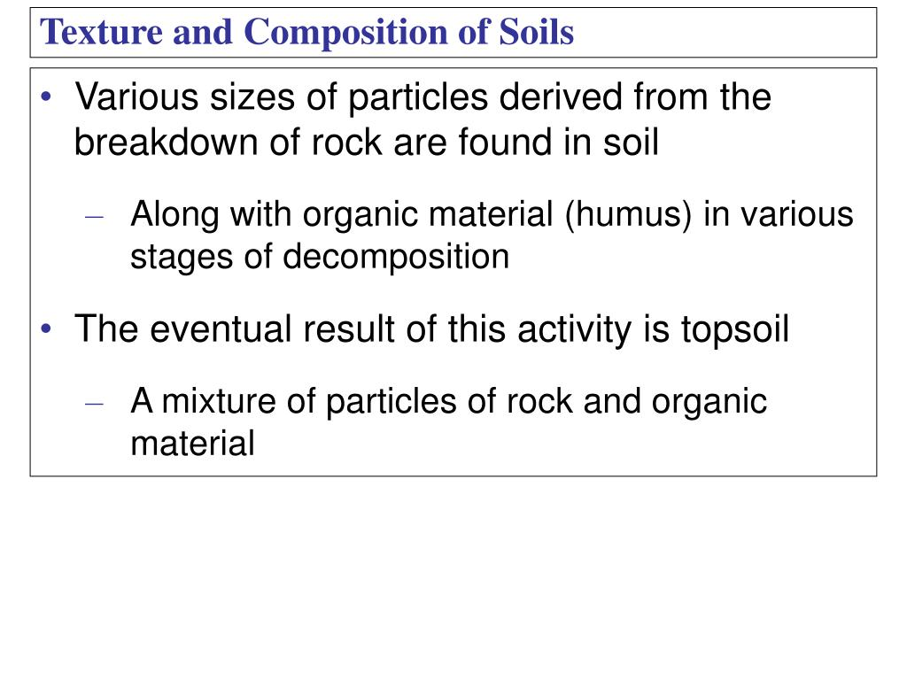 Various sizes of particles derived from the breakdown of rock are found in soil