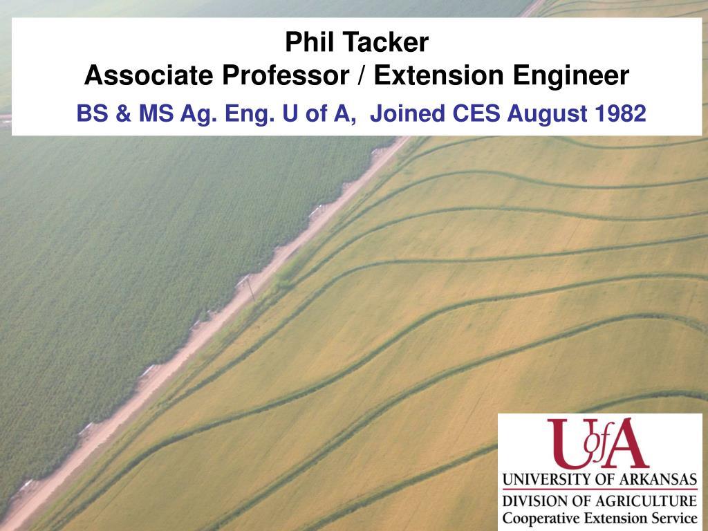 Phil Tacker                                                      Associate Professor / Extension Engineer
