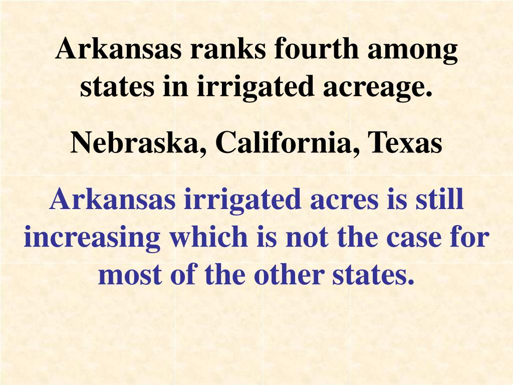 Arkansas ranks fourth among states in irrigated acreage.
