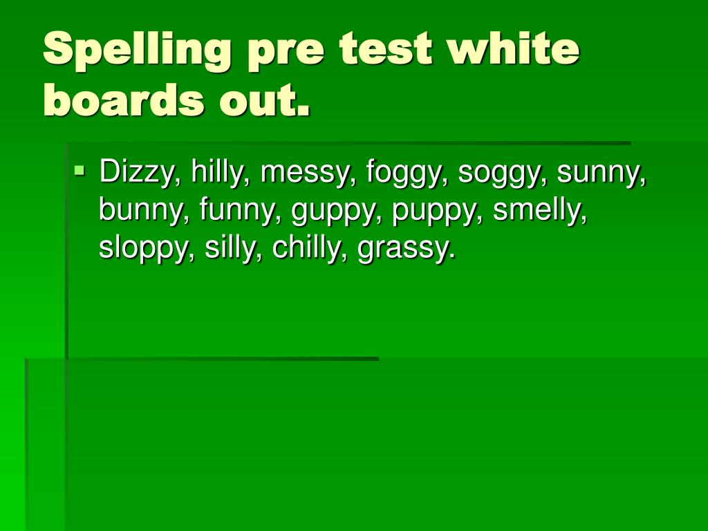 Spelling pre test white boards out.