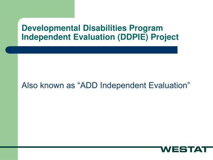 Developmental disabilities program independent evaluation ddpie project1