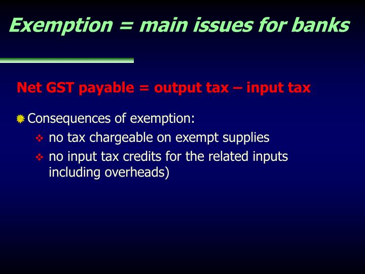 Exemption = main issues for banks