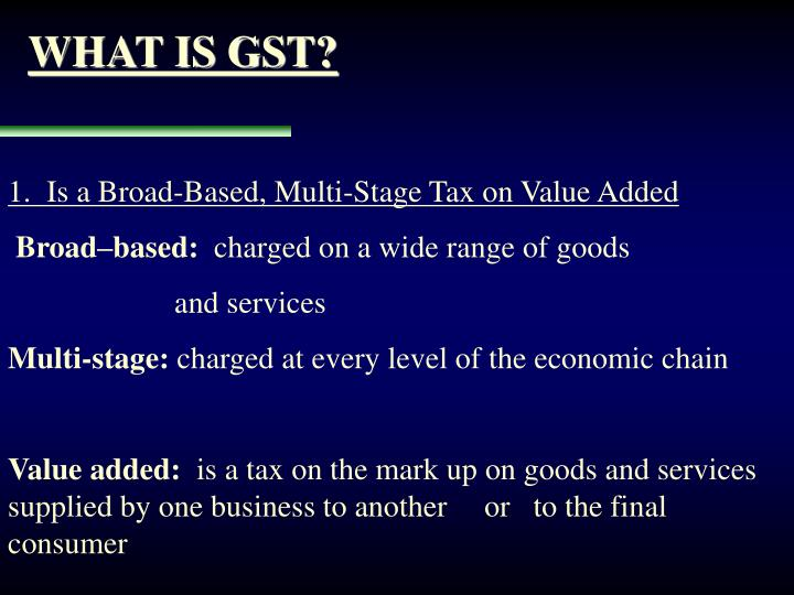 WHAT IS GST?