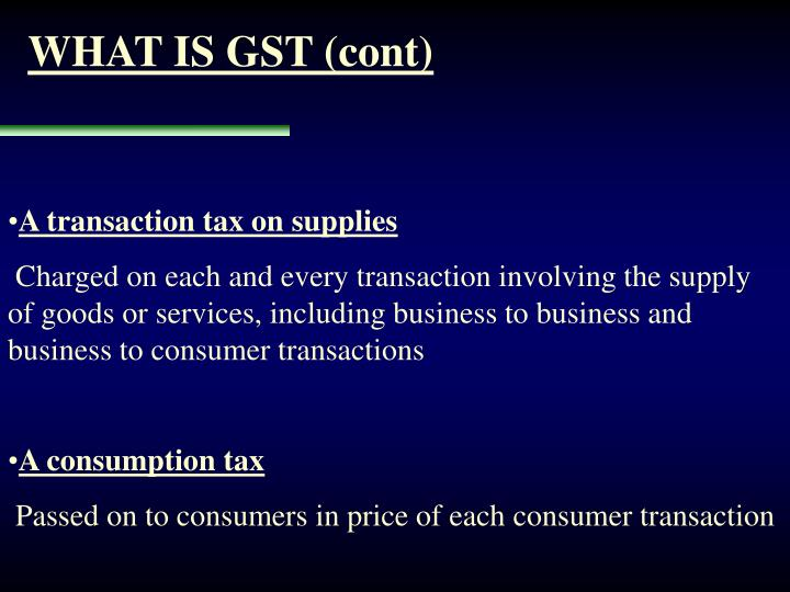 WHAT IS GST (cont)