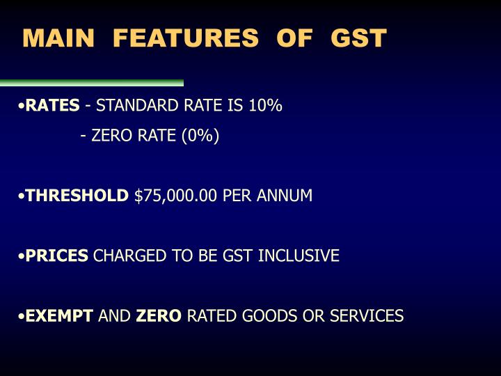 MAIN  FEATURES  OF  GST