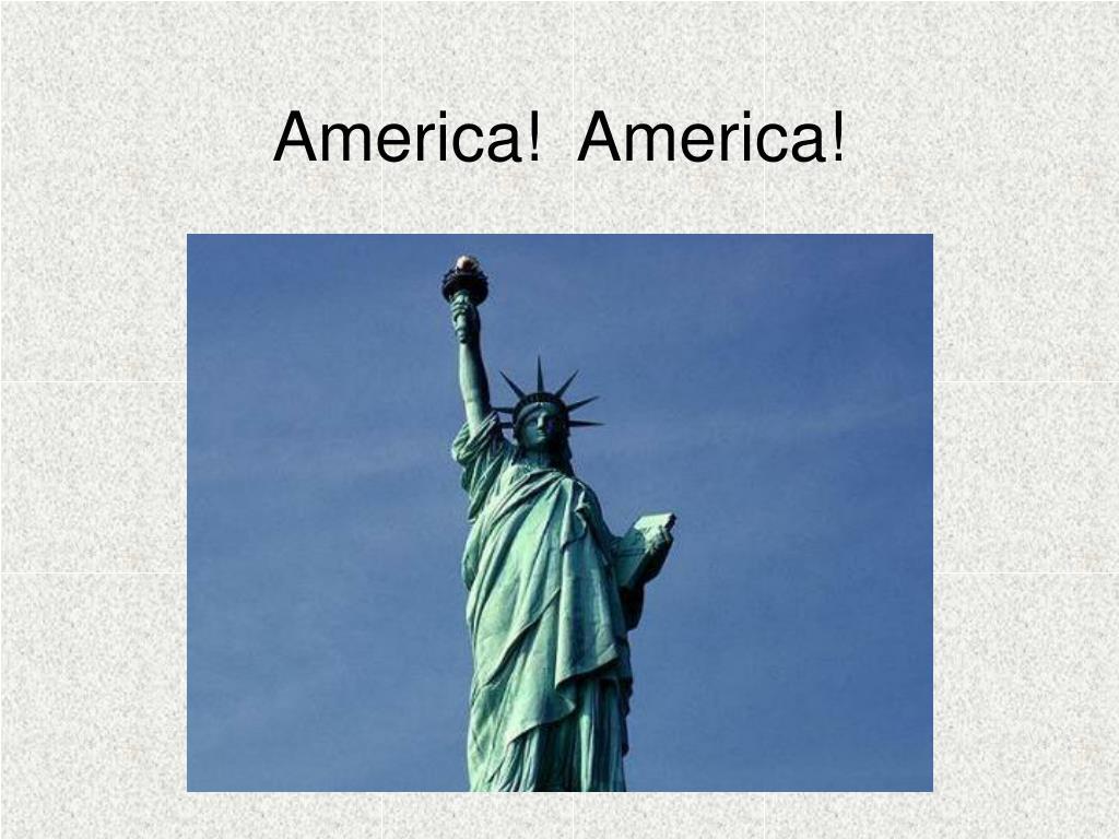 America!  America!