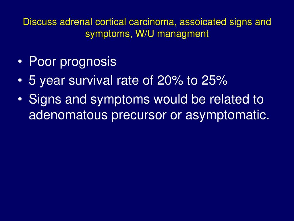 Discuss adrenal cortical carcinoma, assoicated signs and symptoms, W/U managment
