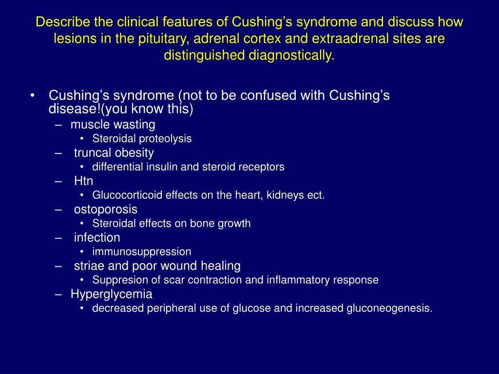 Describe the clinical features of Cushing's syndrome and discuss how lesions in the pituitary, adrenal cortex and extraadrenal sites are distinguished diagnostically.