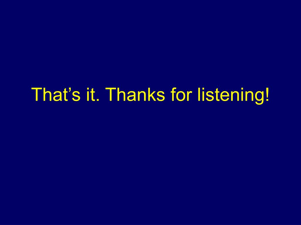 That's it. Thanks for listening!