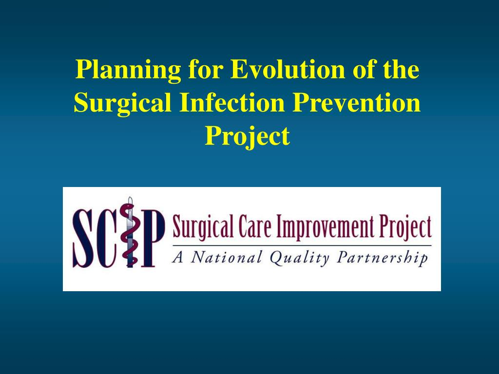 Planning for Evolution of the Surgical Infection Prevention Project