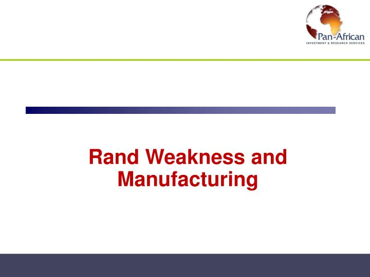 Rand Weakness and Manufacturing