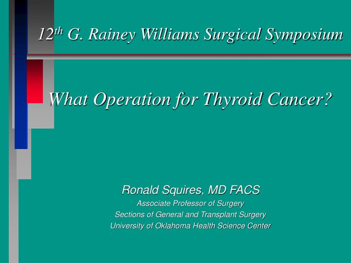 12 th g rainey williams surgical symposium what operation for thyroid cancer