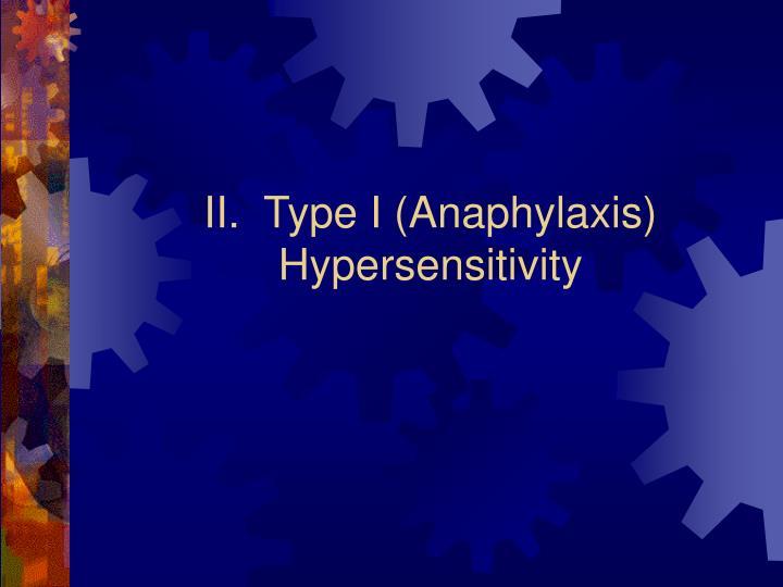 II.  Type I (Anaphylaxis) Hypersensitivity