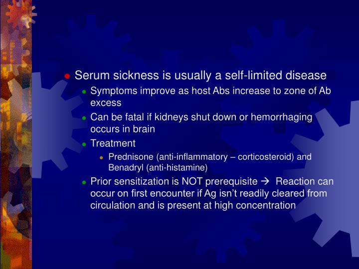 Serum sickness is usually a self-limited disease