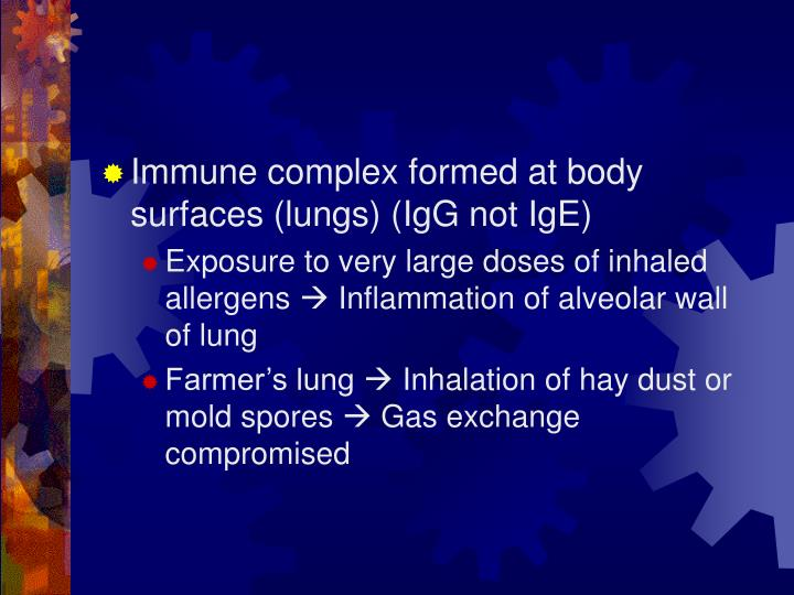 Immune complex formed at body surfaces (lungs) (IgG not IgE)