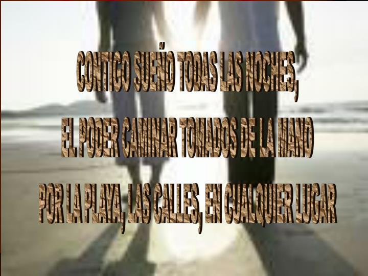 CONTIGO SUEÑO TODAS LAS NOCHES,