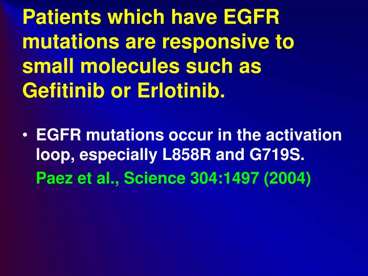 Patients which have EGFR mutations are responsive to small molecules such as  Gefitinib or Erlotinib.