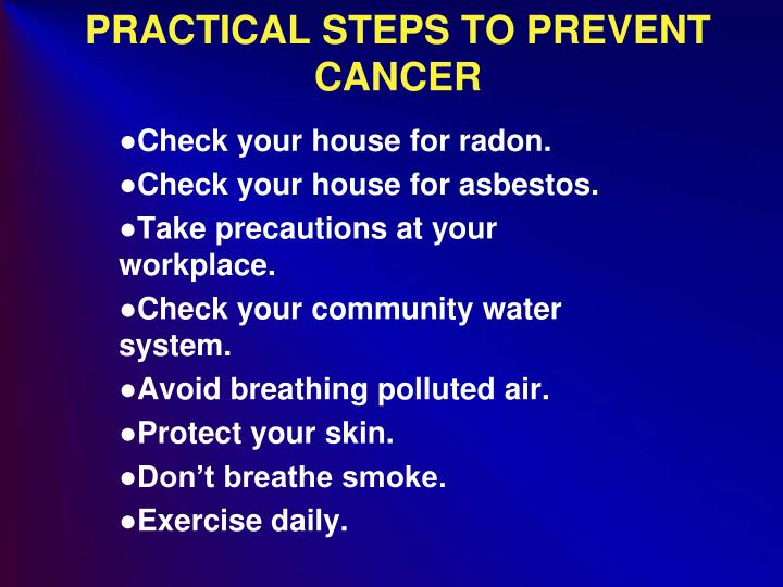 PRACTICAL STEPS TO PREVENT CANCER