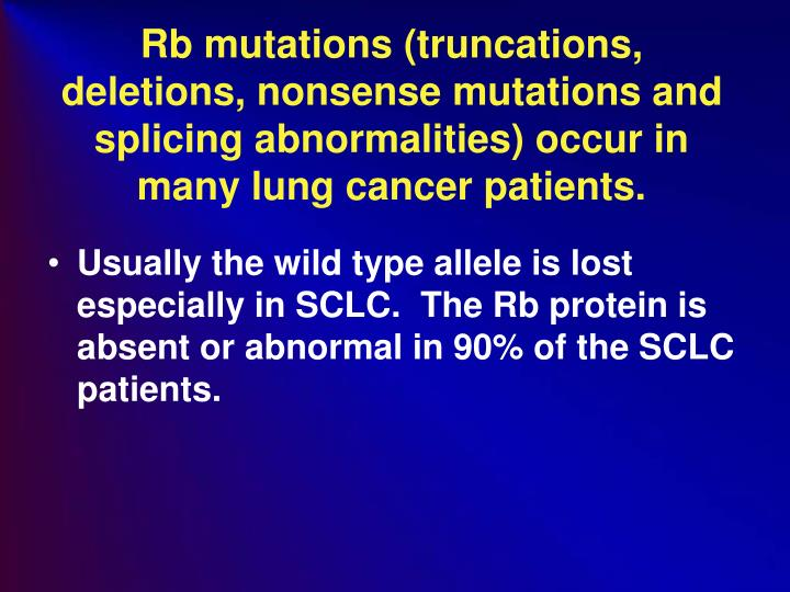 Rb mutations (truncations, deletions, nonsense mutations and splicing abnormalities) occur in many lung cancer patients.
