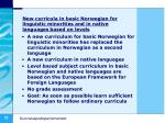 new curricula in basic norwegian for linguistic minorities and in native languages based on levels