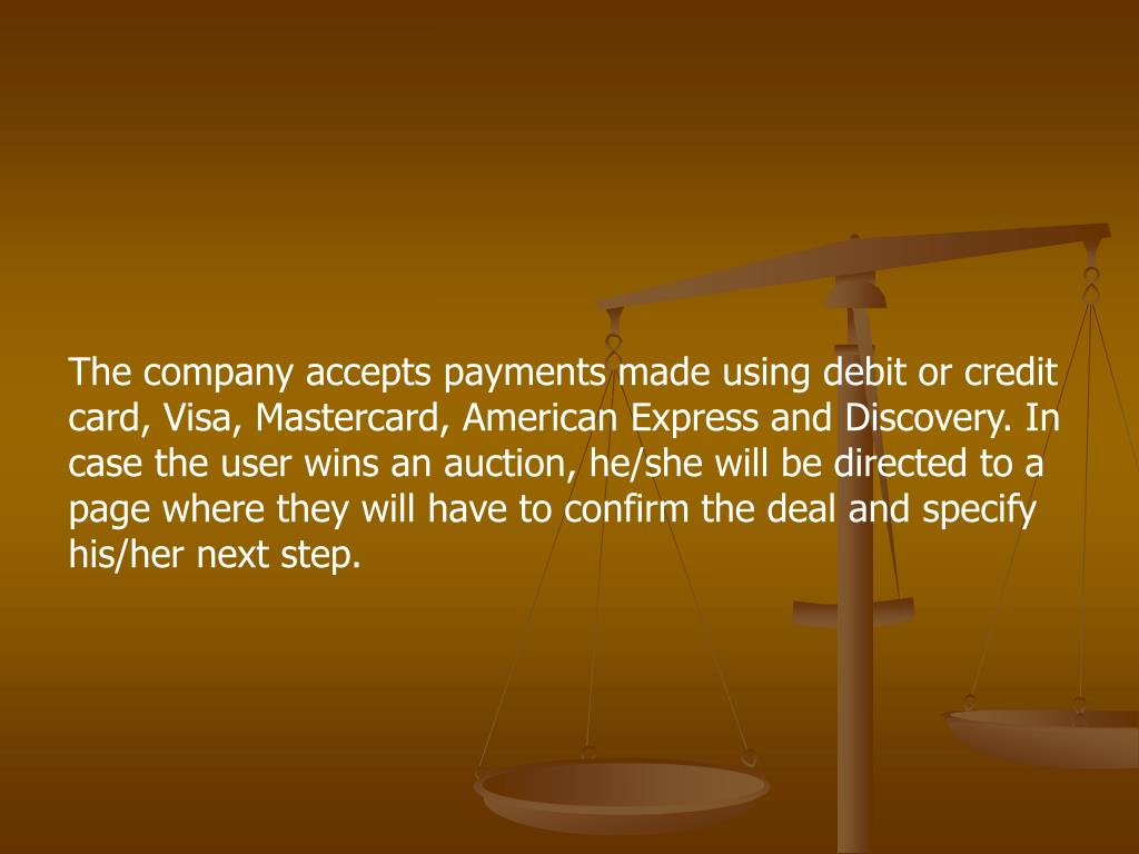 The company accepts payments made using debit or credit card, Visa, Mastercard, American Express and Discovery. In case the user wins an auction, he/she will be directed to a page where they will have to confirm the deal and specify his/her next step.