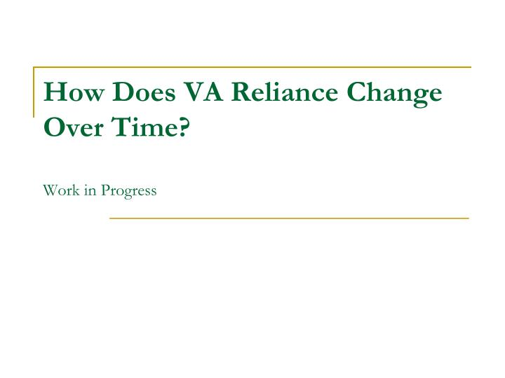 How Does VA Reliance Change Over Time?